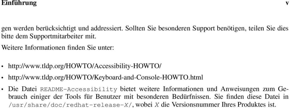 Weitere Informationen finden Sie unter: http://www.tldp.org/howto/accessibility-howto/ http://www.tldp.org/howto/keyboard-and-console-howto.
