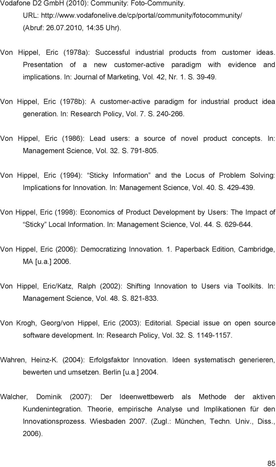 S. 39-49. Von Hippel, Eric (1978b): A customer-active paradigm for industrial product idea generation. In: Research Policy, Vol. 7. S. 240-266.