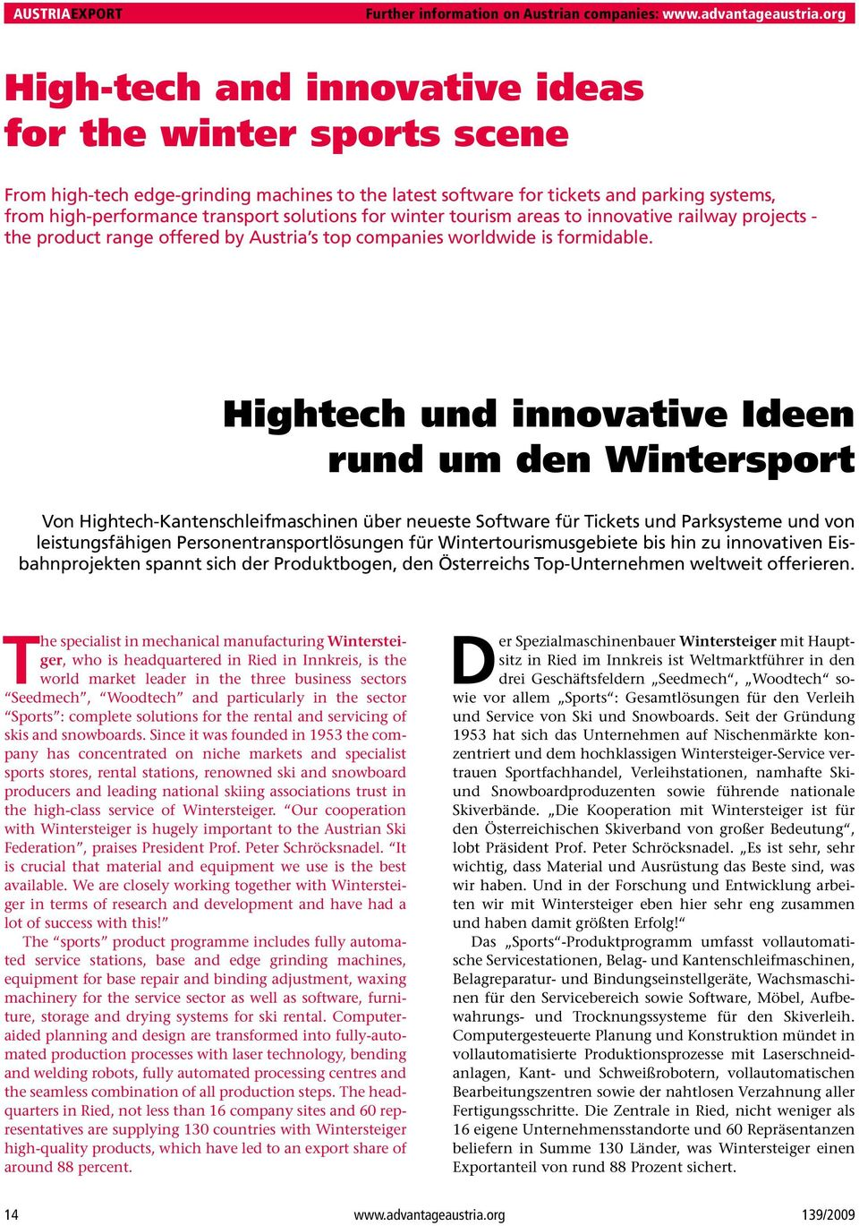 for winter tourism areas to innovative railway projects - the product range offered by Austria s top companies worldwide is formidable.