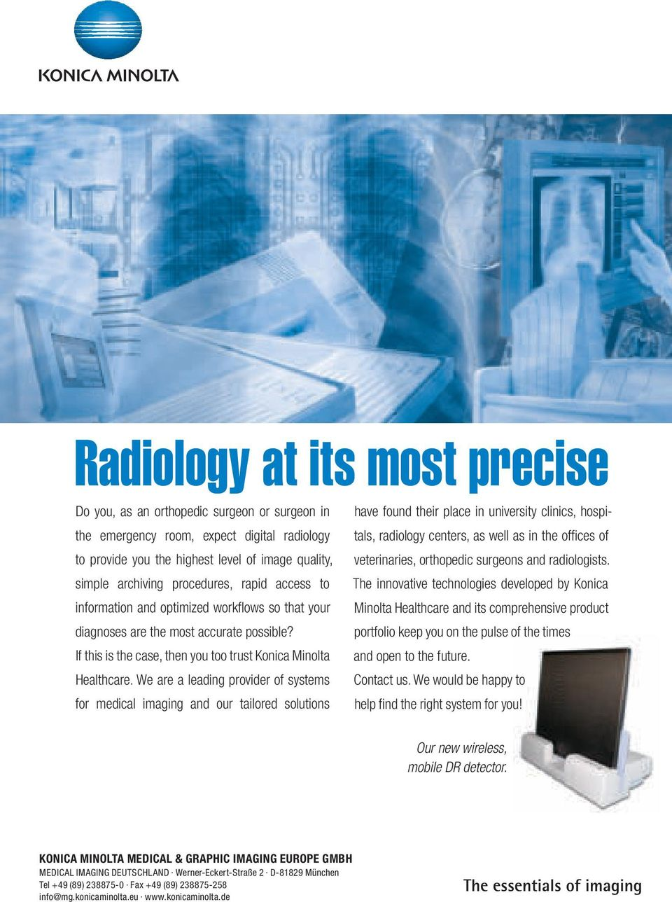 We are a leading provider of systems for medical imaging and our tailored solutions have found their place in university clinics, hospitals, radiology centers, as well as in the offices of