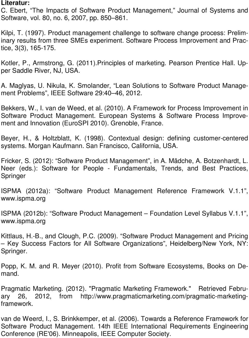 Principles of marketing. Pearson Prentice Hall. Upper Saddle River, NJ, USA. A. Maglyas, U. Nikula, K. Smolander, Lean Solutions to Software Product Management Problems, IEEE Software 29:40 46, 2012.