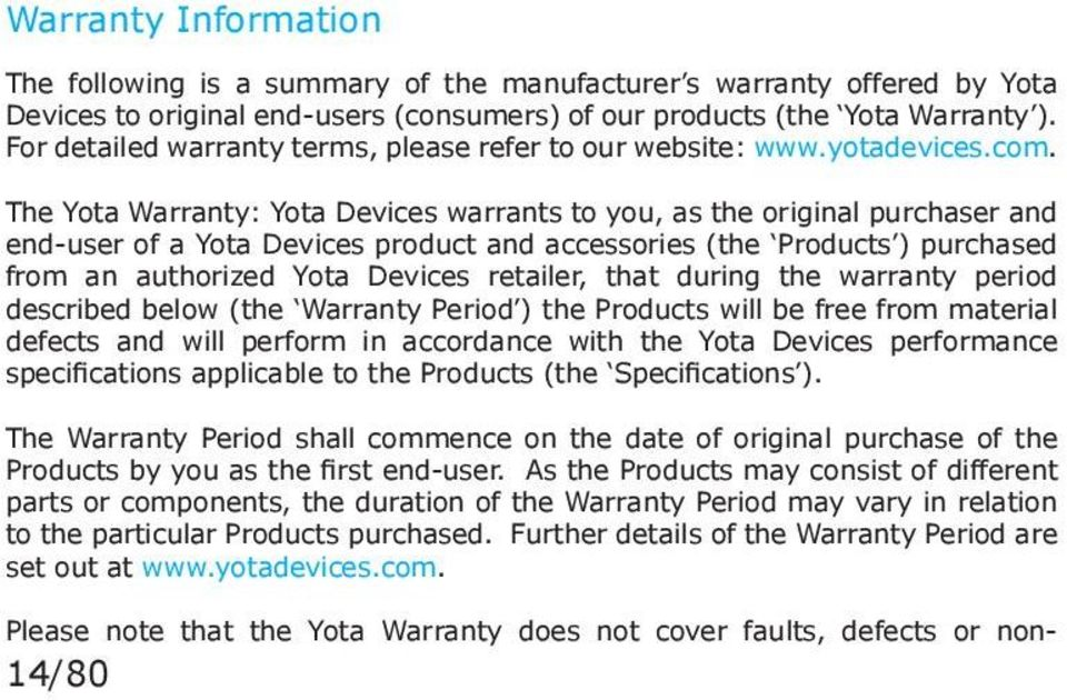 The Yota Warranty: Yota Devices warrants to you, as the original purchaser and end-user of a Yota Devices product and accessories (the Products ) purchased from an authorized Yota Devices retailer,