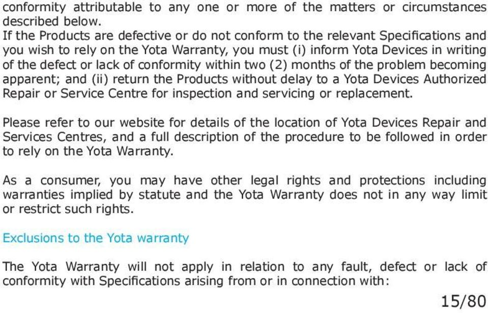 conformity within two (2) months of the problem becoming apparent; and (ii) return the Products without delay to a Yota Devices Authorized Repair or Service Centre for inspection and servicing or