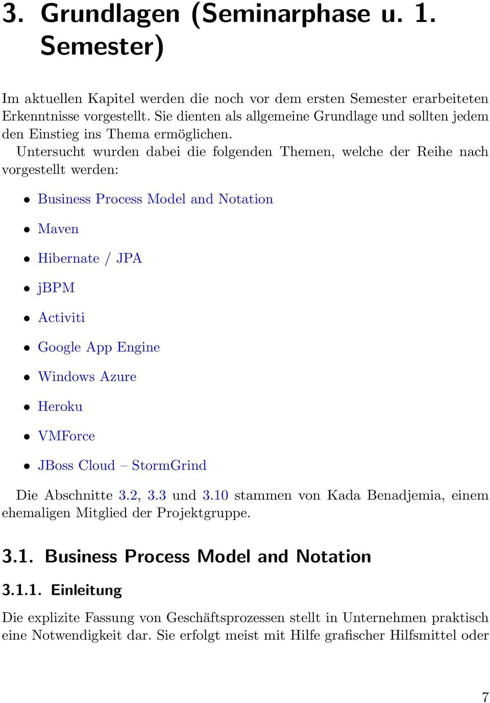 Untersucht wurden dabei die folgenden Themen, welche der Reihe nach vorgestellt werden: Business Process Model and Notation Maven Hibernate / JPA jbpm Activiti Google App Engine Windows Azure