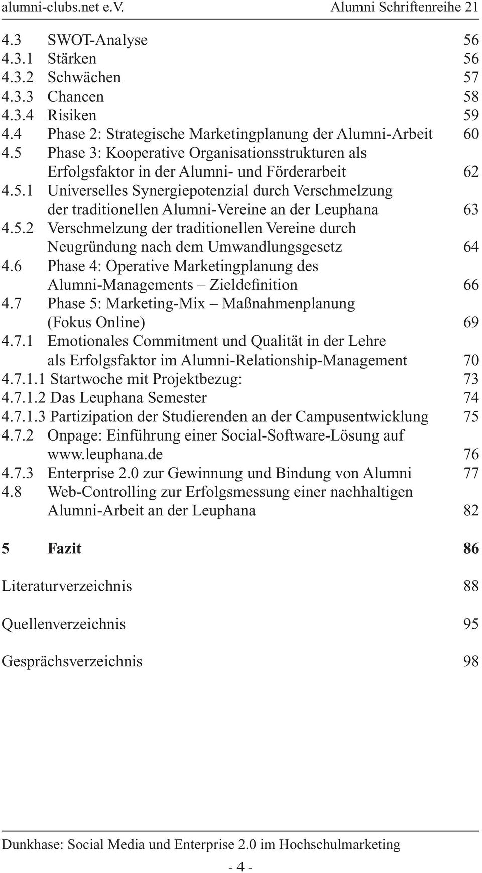 5.2 Verschmelzung der traditionellen Vereine durch Neugründung nach dem Umwandlungsgesetz 64 4.6 Phase 4: Operative Marketingplanung des Alumni-Managements Zieldefinition 66 4.