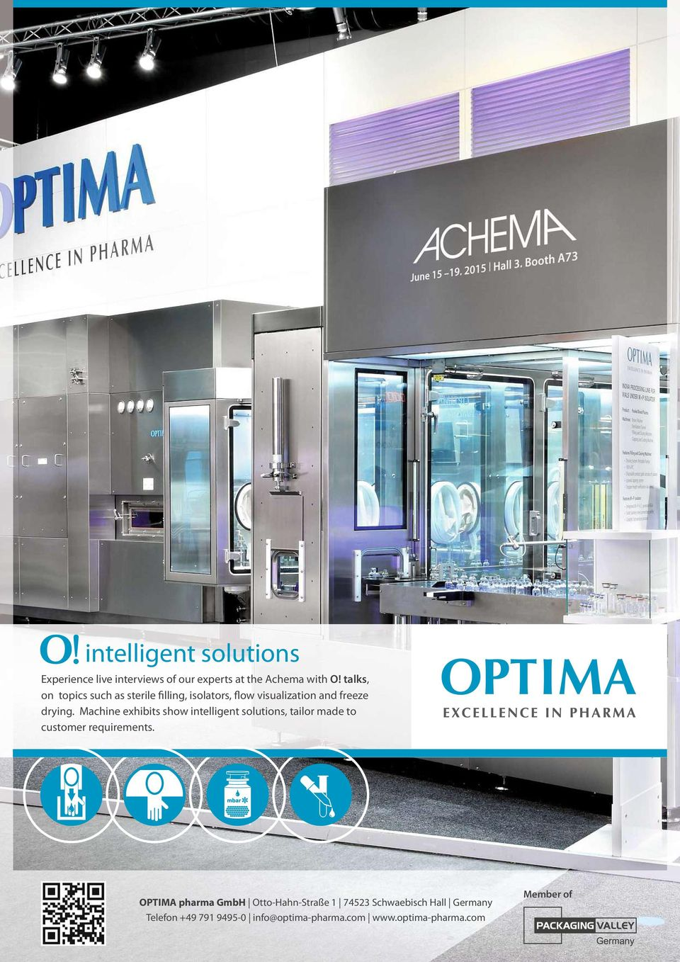 Machine exhibits show intelligent solutions,tailor made to customer requirements.