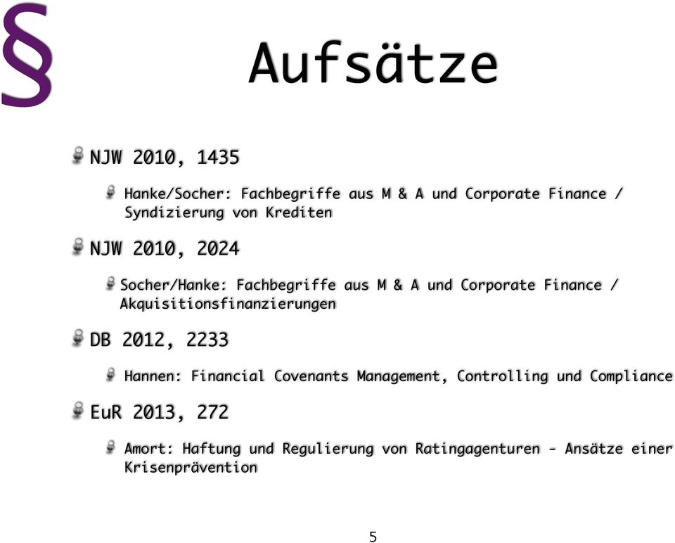 Akquisitionsfinanzierungen DB 2012, 2233 Hannen: Financial Covenants Management, Controlling und