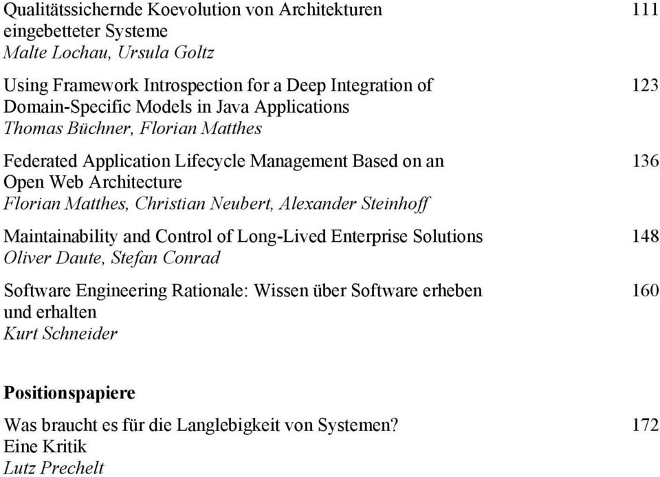 Matthes, Christian Neubert, Alexander Steinhoff Maintainability and Control of Long-Lived Enterprise Solutions 148 Oliver Daute, Stefan Conrad Software Engineering
