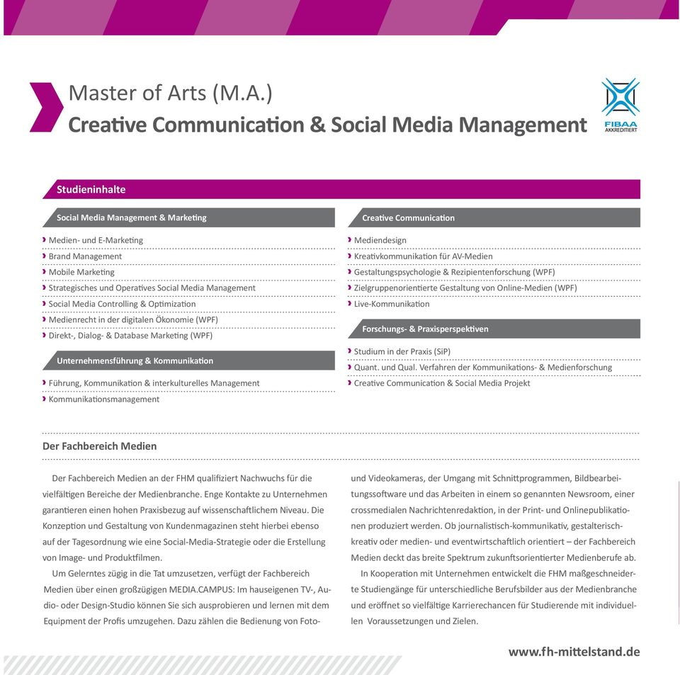) Creative Communication & Social Media Management Studieninhalte Social Media Management & Marketing Medien- und E-Marketing Brand Management Mobile Marketing Strategisches und Operatives Social