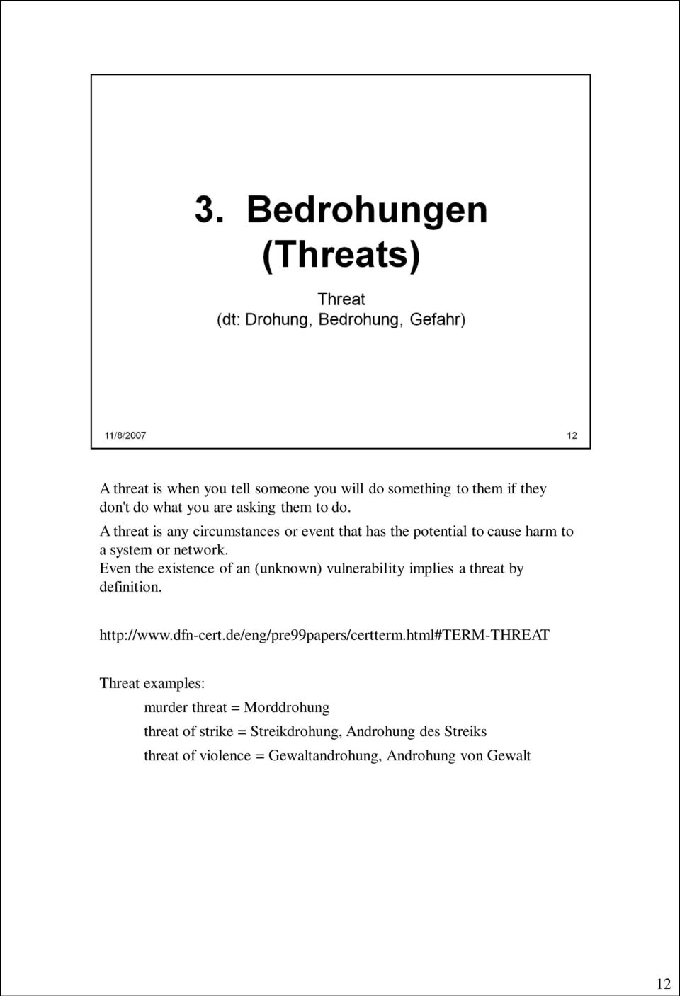 Even the existence of an (unknown) vulnerability implies a threat by definition. http://www.dfn-cert.de/eng/pre99papers/certterm.