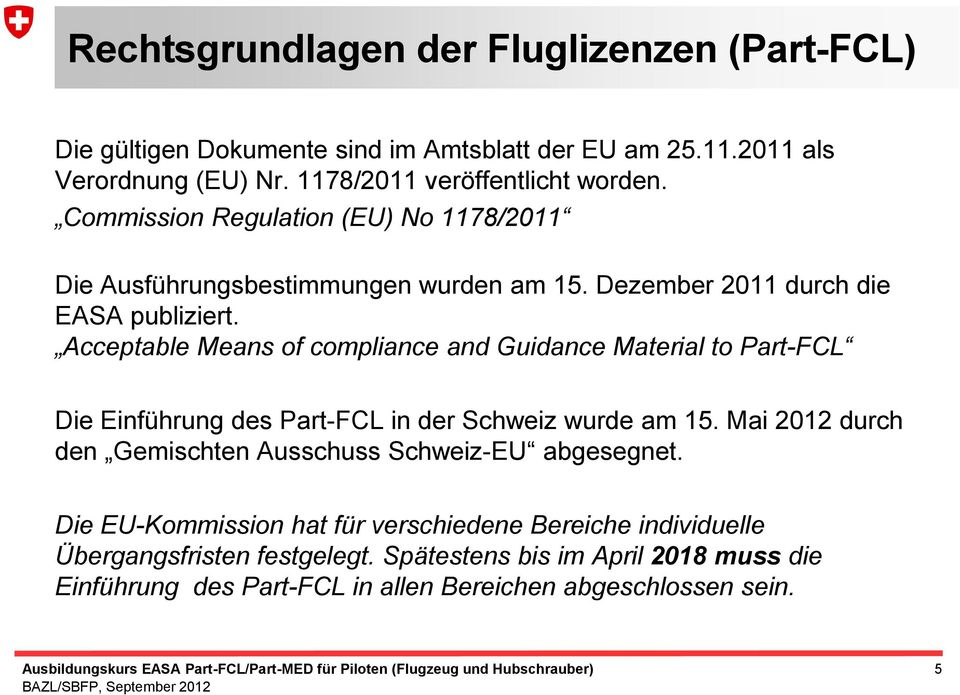 Acceptable Means of compliance and Guidance Material to Part-FCL Die Einführung des Part-FCL in der Schweiz wurde am 15.