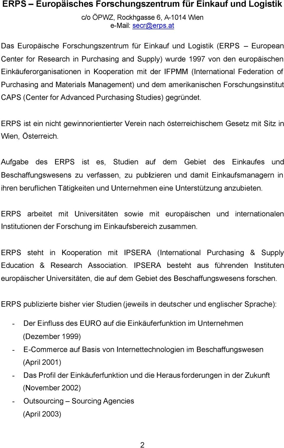 der IFPMM (International Federation of Purchasing and Materials Management) und dem amerikanischen Forschungsinstitut CAPS (Center for Advanced Purchasing Studies) gegründet.