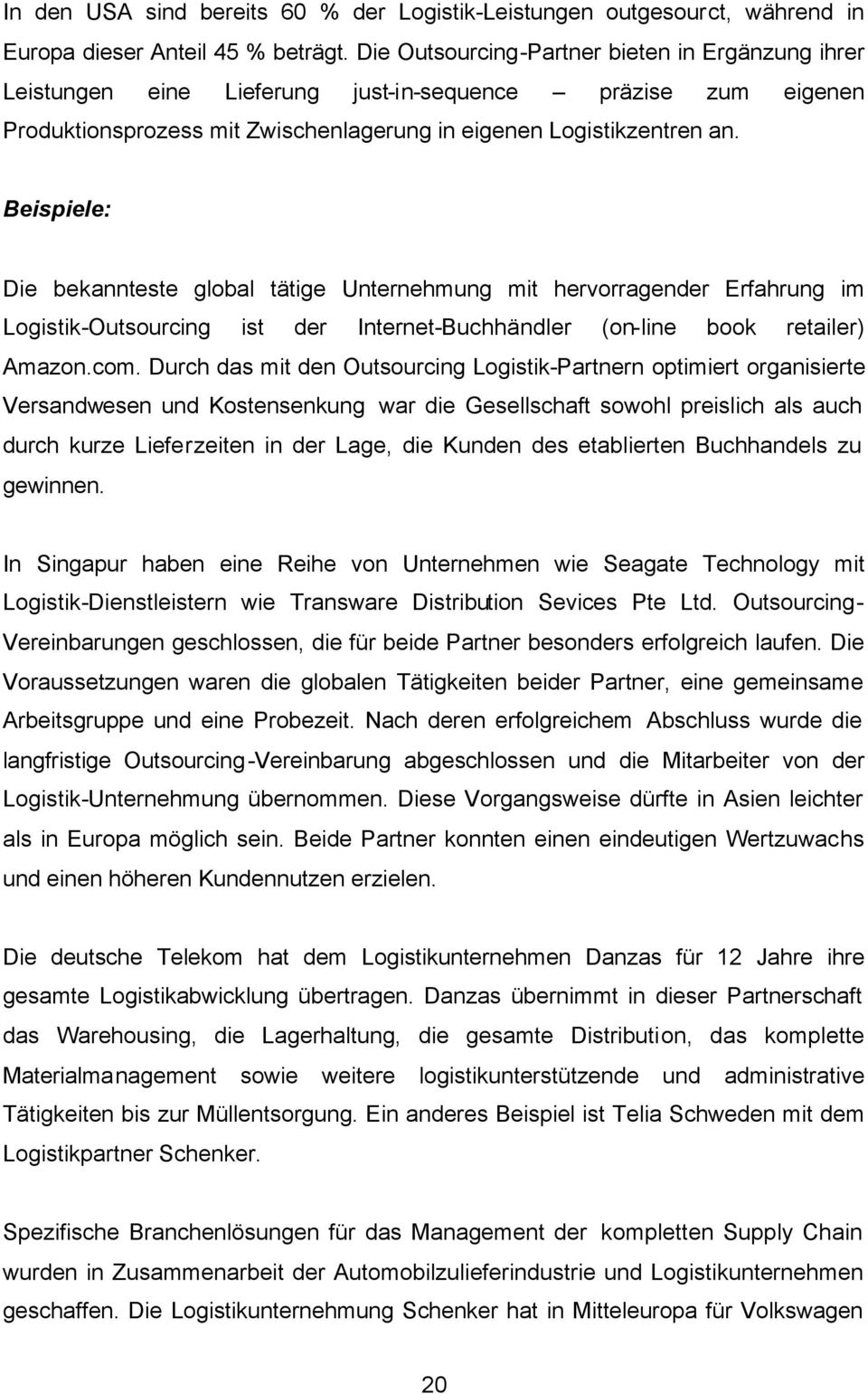Beispiele: Die bekannteste global tätige Unternehmung mit hervorragender Erfahrung im Logistik-Outsourcing ist der Internet-Buchhändler (on-line book retailer) Amazon.com.