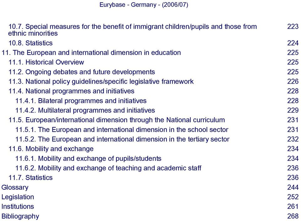 4.2. Multilateral programmes and initiatives 229 11.5. European/international dimension through the National curriculum 231 11.5.1. The European and international dimension in the school sector 231 11.