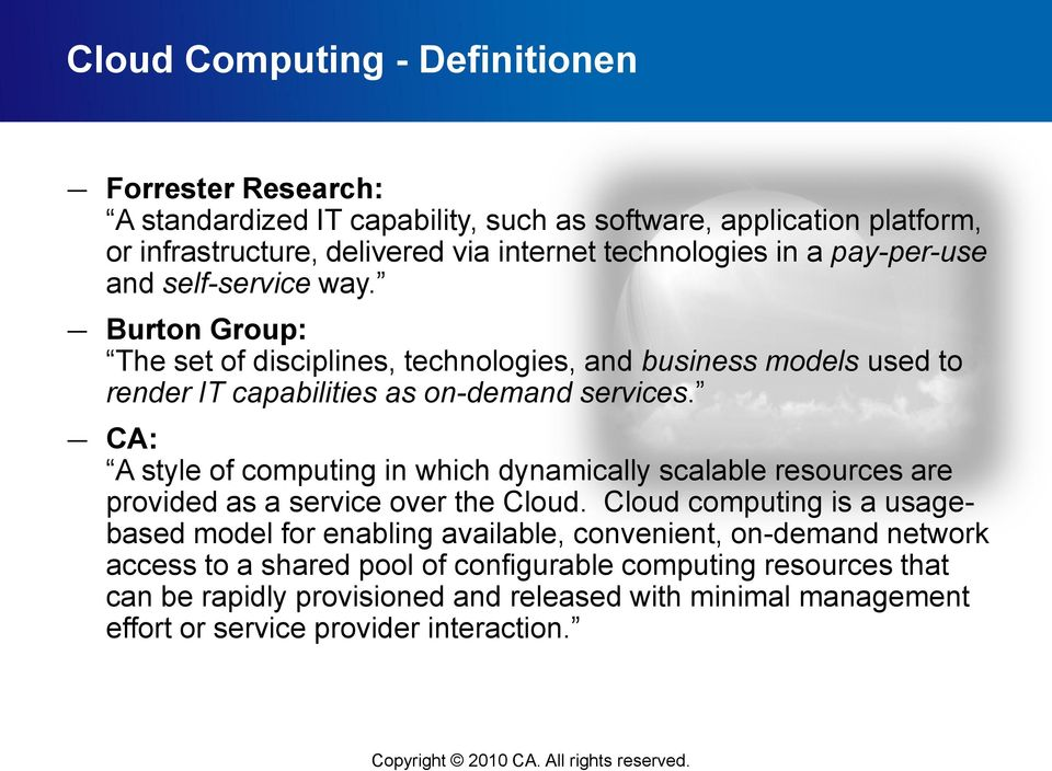 CA: A style of computing in which dynamically scalable resources are provided as a service over the Cloud.