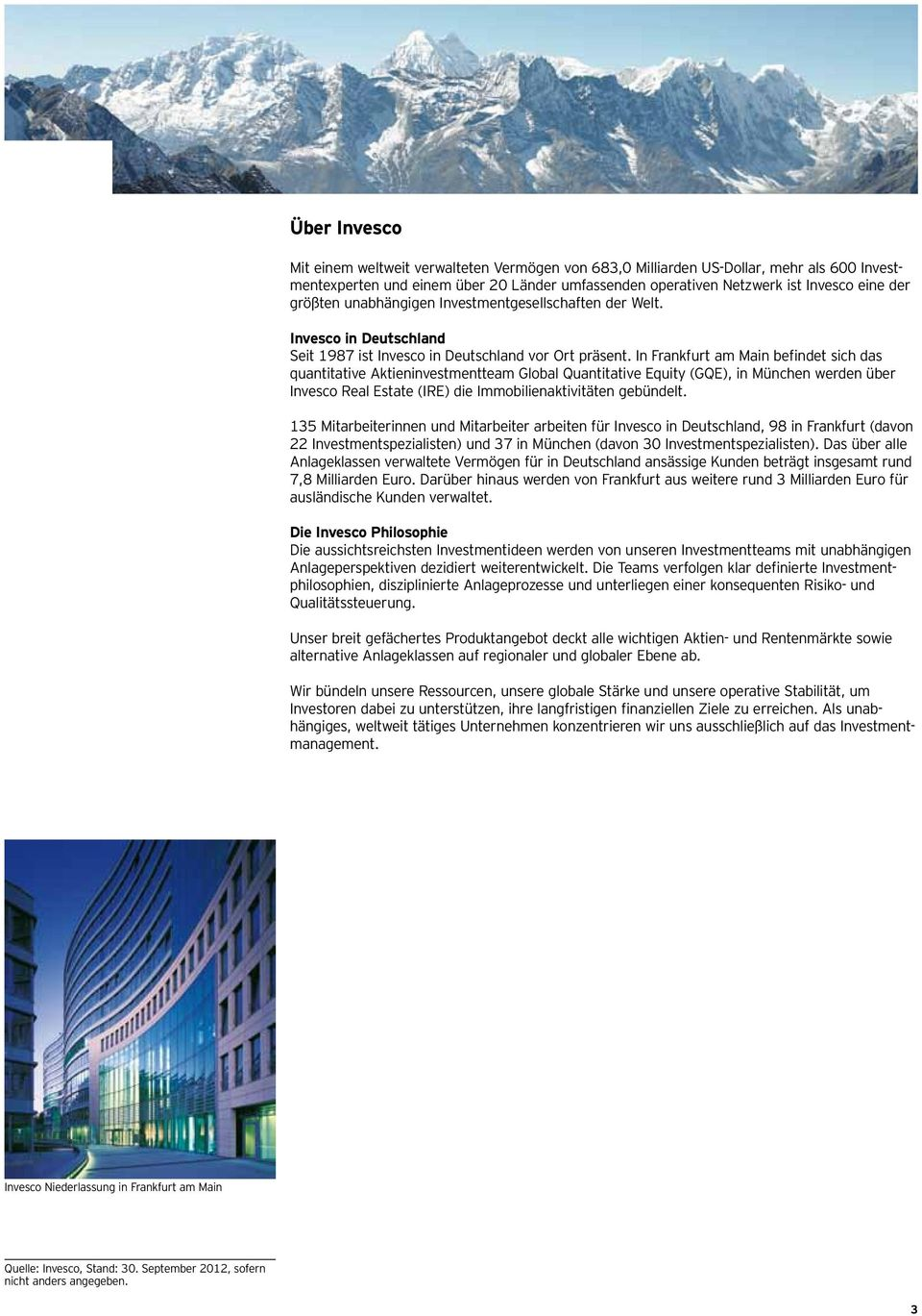 In Frankfurt am Main befindet sich das quantitative Aktieninvestmentteam Global Quantitative Equity (GQE), in München werden über Invesco Real Estate (IRE) die Immobilienaktivitäten gebündelt.