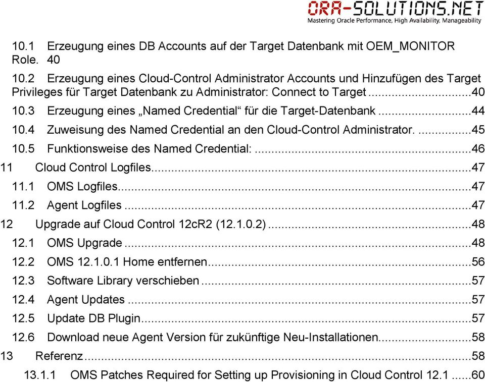 3 Erzeugung eines Named Credential für die Target-Datenbank...44 10.4 Zuweisung des Named Credential an den Cloud-Control Administrator....45 10.5 Funktionsweise des Named Credential:.