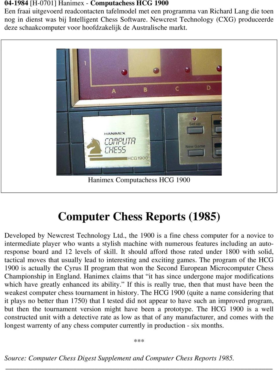 , the 1900 is a fine chess computer for a novice to intermediate player who wants a stylish machine with numerous features including an autoresponse board and 12 levels of skill.