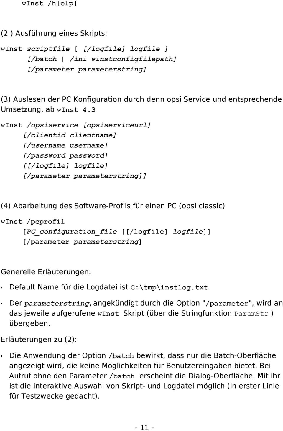 3 winst /opsiservice [opsiserviceurl] [/clientid clientname] [/username username] [/password password] [[/logfile] logfile] [/parameter parameterstring]] (4) Abarbeitung des Software-Profils für