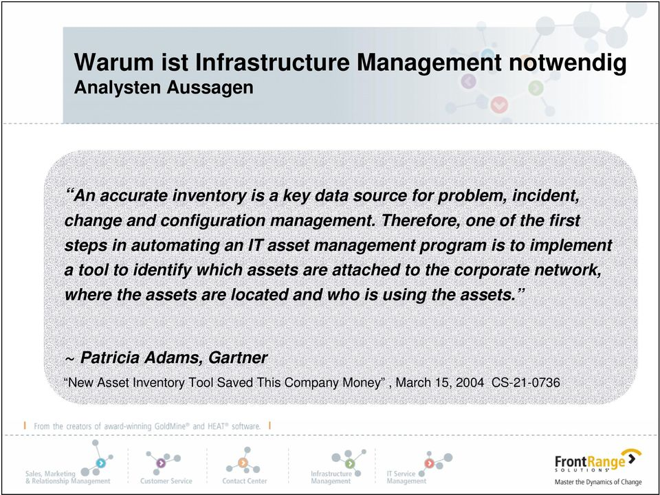Therefore, one of the first steps in automating an IT asset management program is to implement a tool to identify which