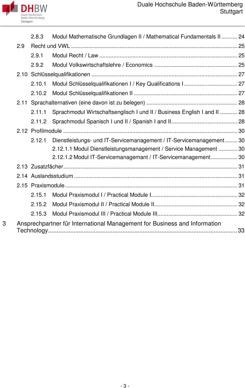 .. 28 2.11.2 Sprachmodul Spanisch I und II / Spanish I and II... 28 2.12 Profilmodule... 30 2.12.1 Dienstleistungs- und IT-Servicemanagement / IT-Servicemanagement... 30 2.12.1.1 Modul Dienstleistungsmanagement / Service Management.