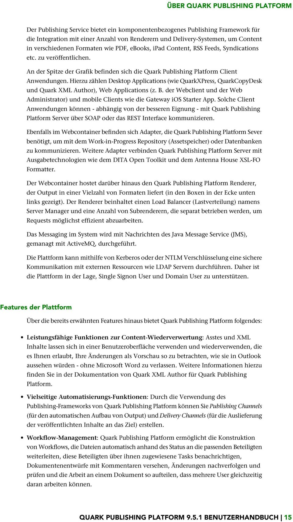 Hierzu zählen Desktop Applications (wie QuarkXPress, QuarkCopyDesk und Quark XML Author), Web Applications (z. B.
