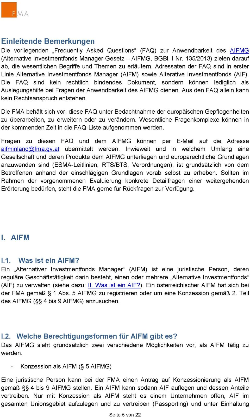 Adressaten der FAQ sind in erster Linie Alternative Investmentfonds Manager (AIFM) sowie Alterative Investmentfonds (AIF).