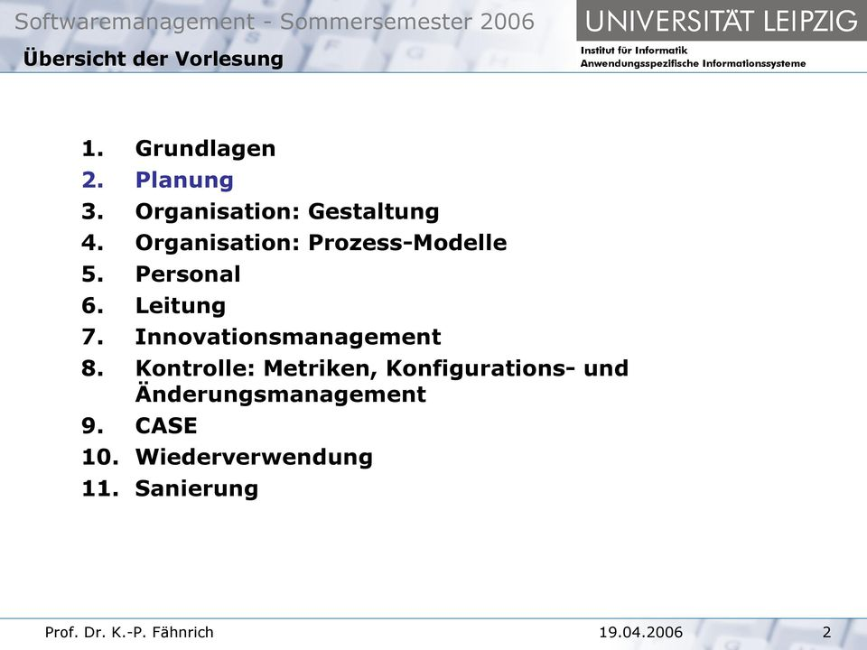 Organisation: Prozess-Modelle 5. Personal 6. Leitung 7.