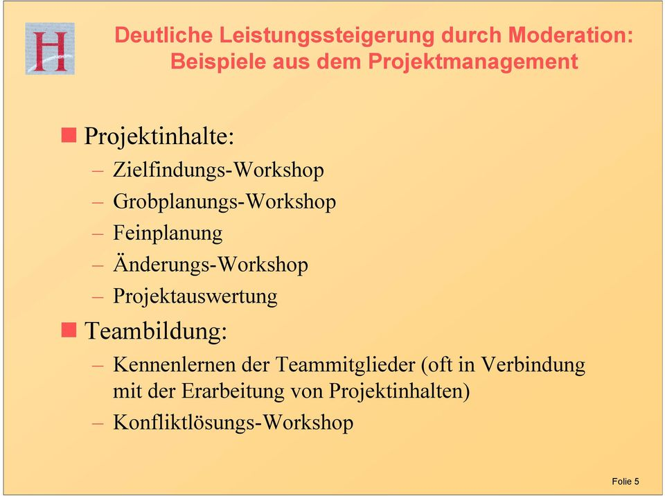 Projektinhalte: Zielfindungs-Workshop Grobplanungs-Workshop Feinplanung