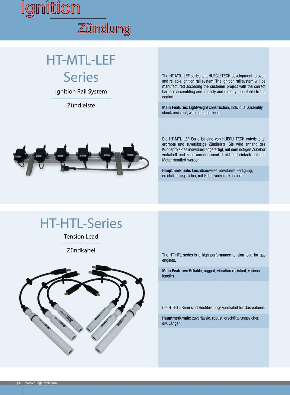 Main Features: Lightweight construction, individual assembly, shock resistant, with cable harness Die HT-MTL-LEF Serie ist eine von HUEGLI TECH entwickelte, erprobte und zuverlässige Zündleiste.
