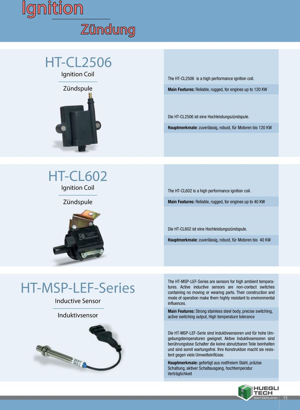 Hauptmerkmale: zuverlässig, robust, für Motoren bis 120 KW HT-CL602 Ignition Coil Zündspule The HT-CL602 is a high performance ignition coil.