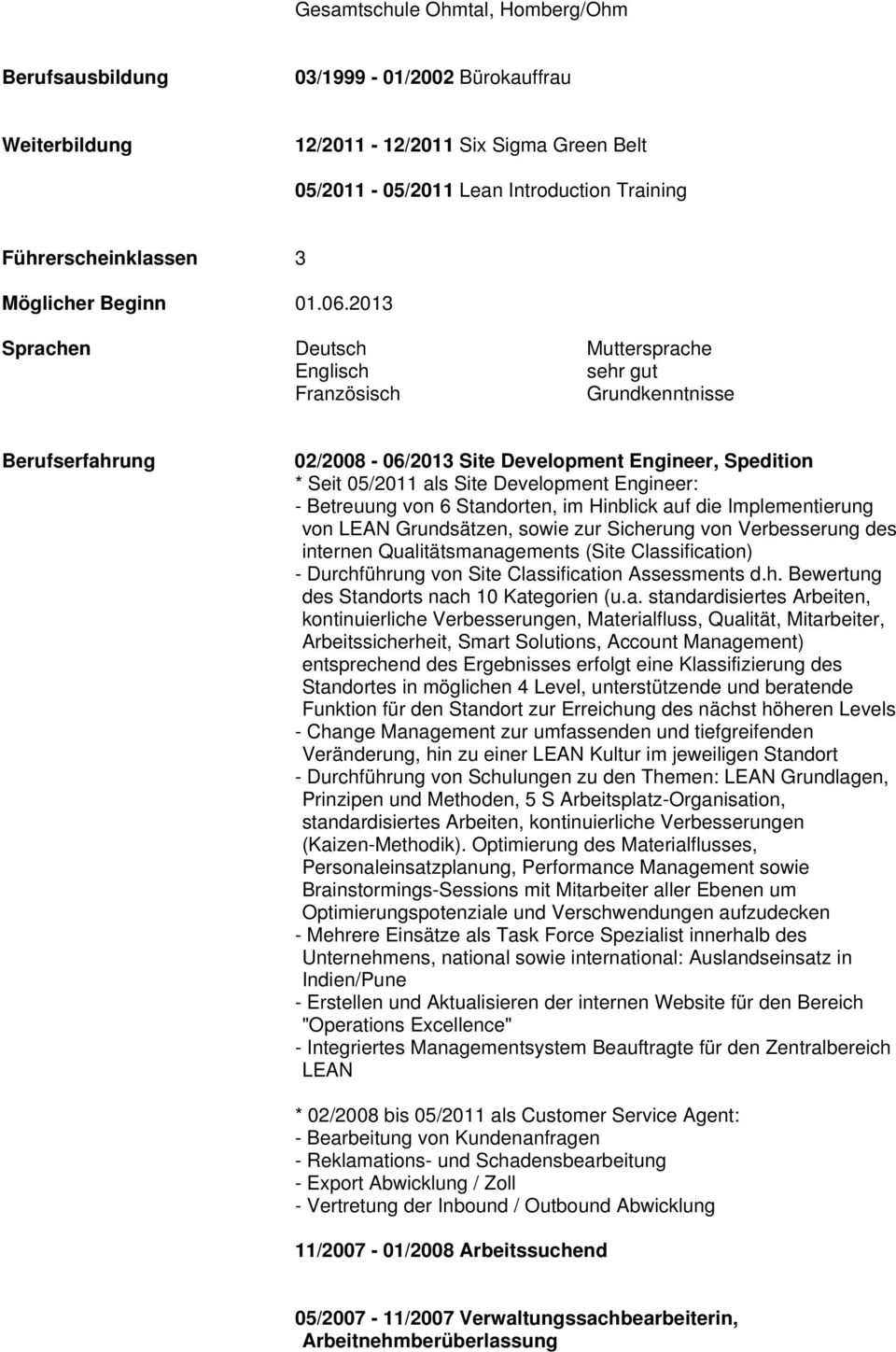 2013 Sprachen Deutsch Muttersprache Englisch sehr gut Französisch Grundkenntnisse Berufserfahrung 02/2008-06/2013 Site Development Engineer, Spedition * Seit 05/2011 als Site Development Engineer: -
