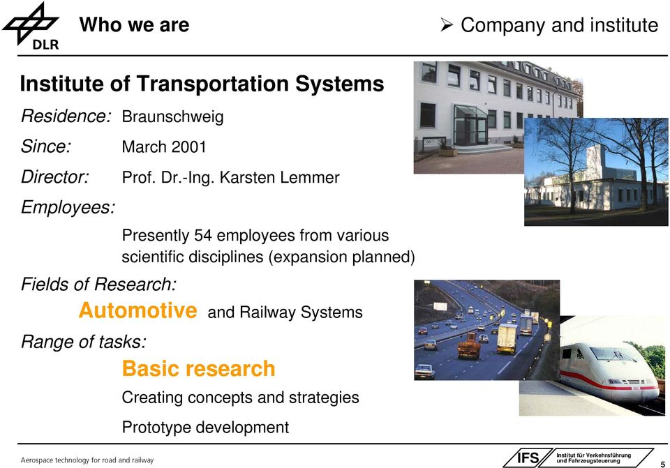 Karsten Lemmer Employees: Presently 54 employees from various scientific disciplines (expansion