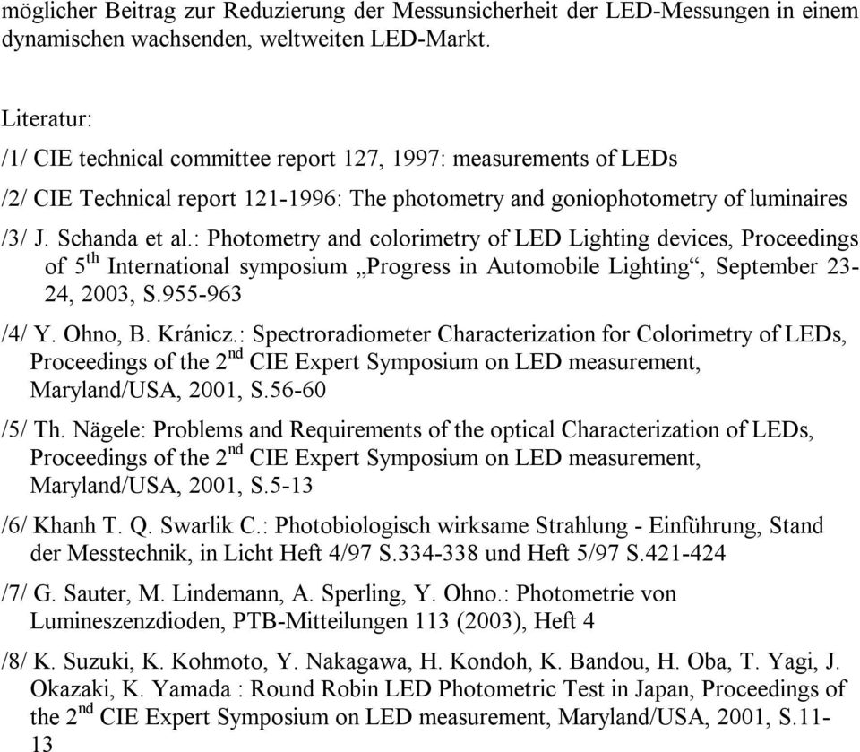: Photometry and colorimetry of LED Lighting devices, Proceedings of 5 th International symposium Progress in Automobile Lighting, September 23-24, 2003, S.955-963 /4/ Y. Ohno, B. Kránicz.