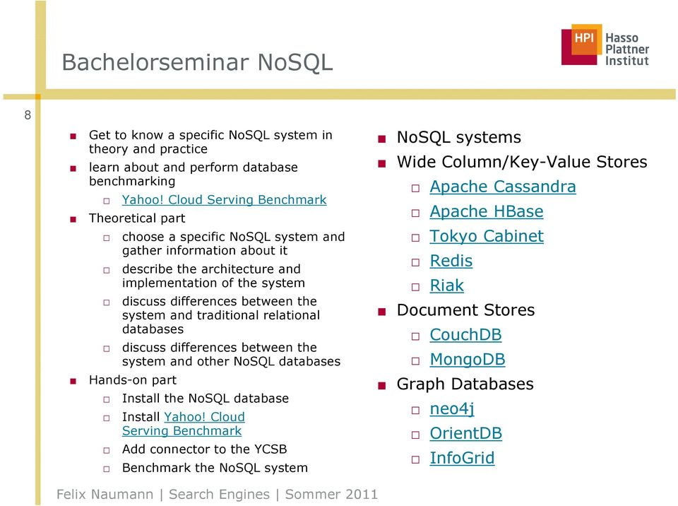 system and traditional relational databases discuss differences between the system and other NoSQL databases Hands-on part Install the NoSQL database Install Yahoo!