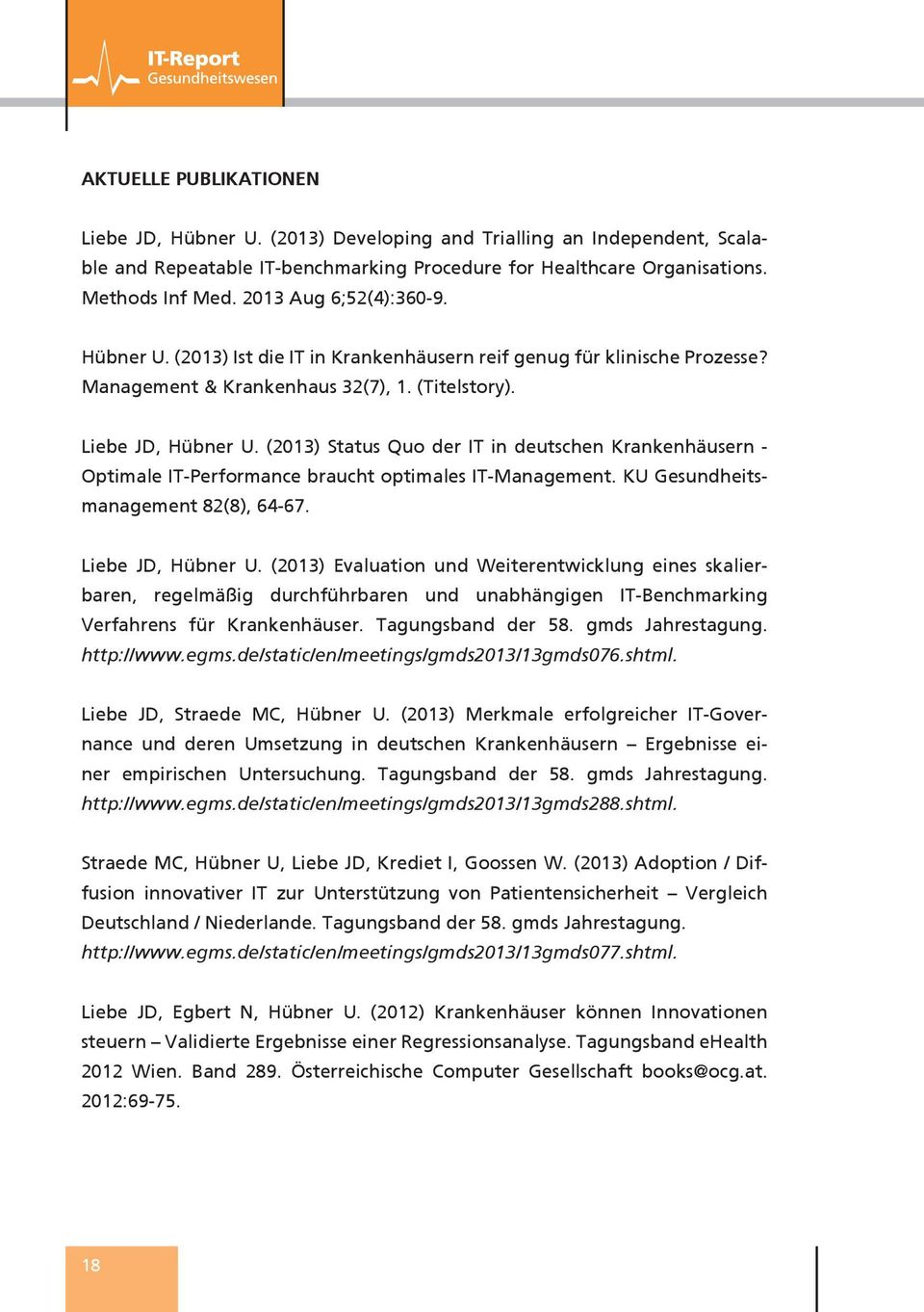(2013) Status Quo der IT in deutschen Krankenhäusern - Optimale IT-Performance braucht optimales IT-Management. KU Gesundheitsmanagement 82(8), 64-67. Liebe JD, Hübner U.