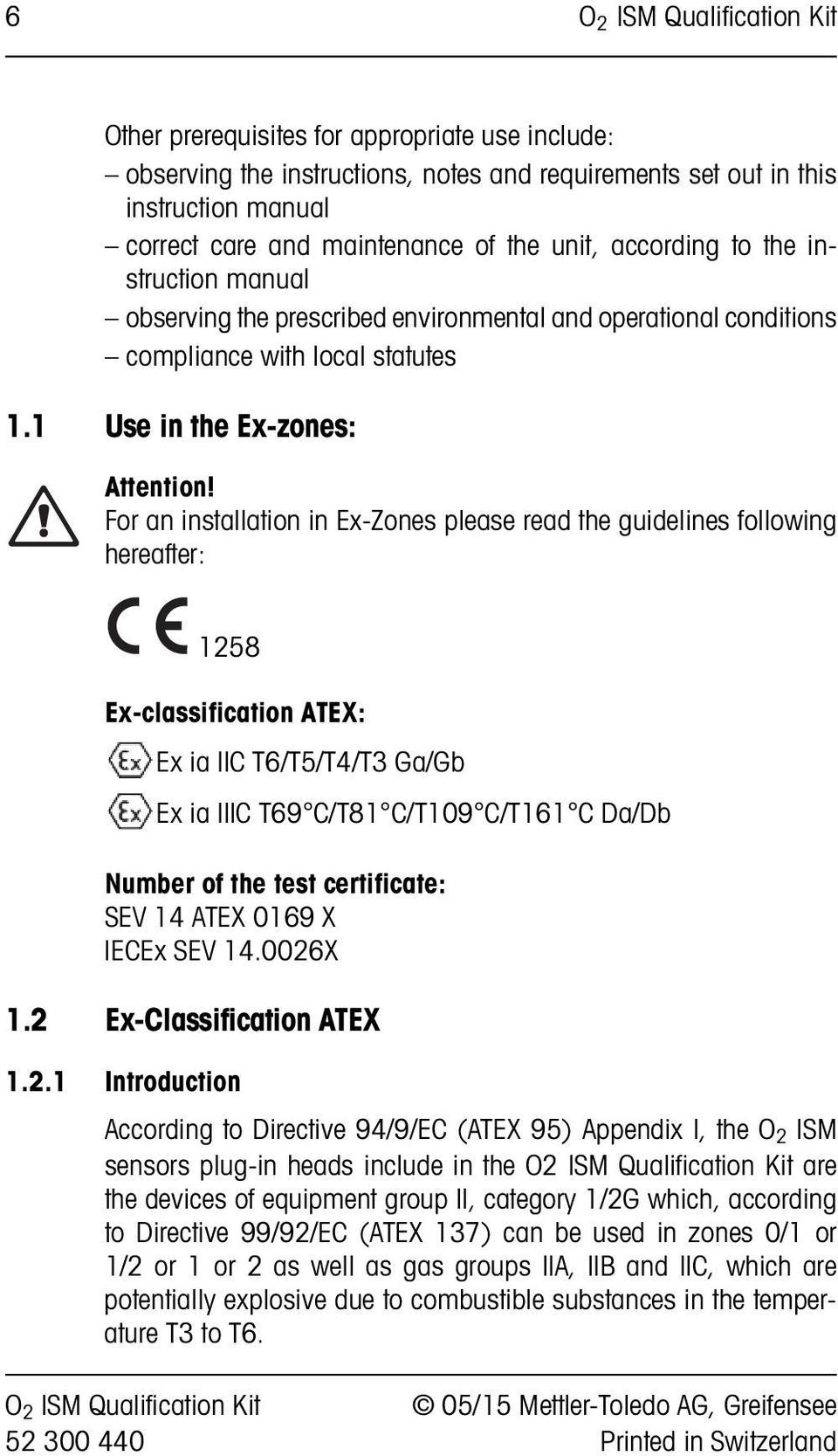 For an installation in Ex-Zones please read the guidelines following hereafter: 1258 Ex-classification ATEX: Ex ia IIC T6/T5/T4/T3 Ga/Gb Ex ia IIIC T69 C/T81 C/T109 C/T161 C Da/Db Number of the test