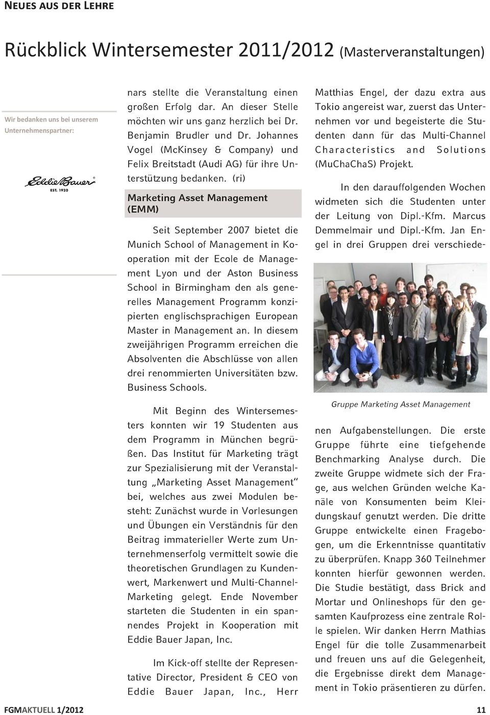 (ri) Marketing Asset Management (EMM) Seit September 2007 bietet die Munich School of Management in Kooperation mit der Ecole de Management Lyon und der Aston Business School in Birmingham den als