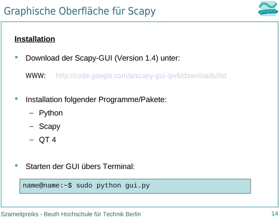 com/p/scapy-gui-ipv6/downloads/list Installation folgender Programme/Pakete: