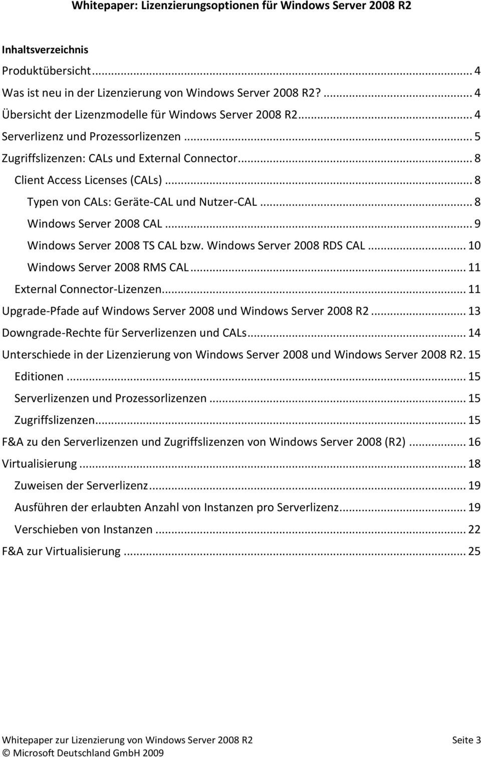 .. 8 Typen von CALs: Geräte-CAL und Nutzer-CAL... 8 Windows Server 2008 CAL... 9 Windows Server 2008 TS CAL bzw. Windows Server 2008 RDS CAL... 10 Windows Server 2008 RMS CAL.