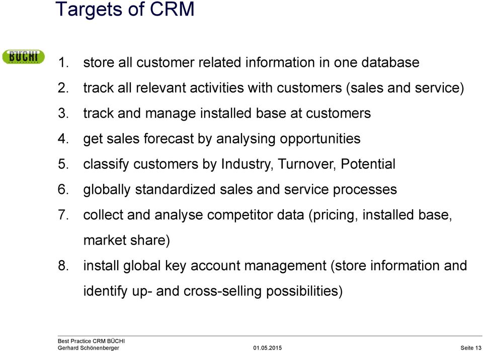 classify customers by Industry, Turnover, Potential 6. globally standardized sales and service processes 7.