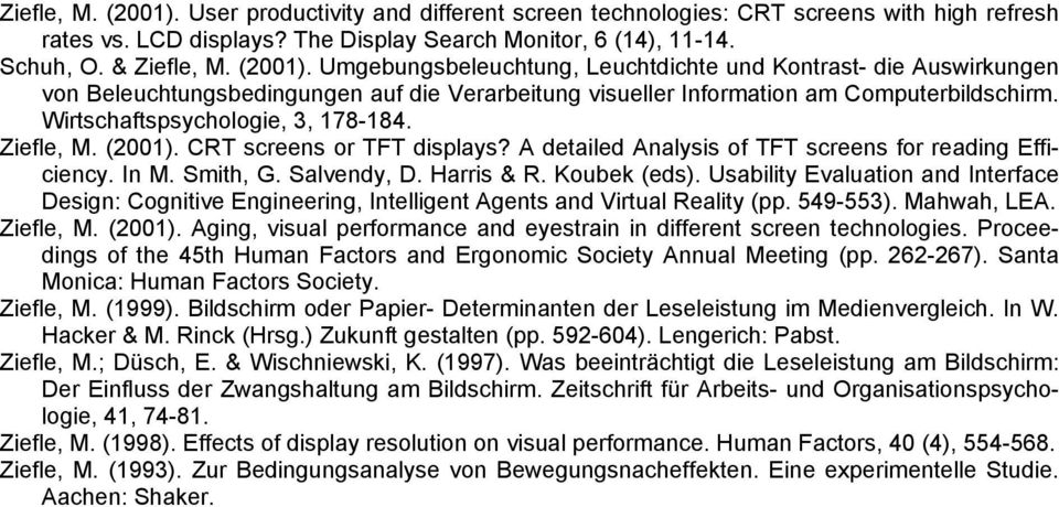 Usability Evaluation and Interface Design: Cognitive Engineering, Intelligent Agents and Virtual Reality (pp. 549-553). Mahwah, LEA. Ziefle, M. (2001).
