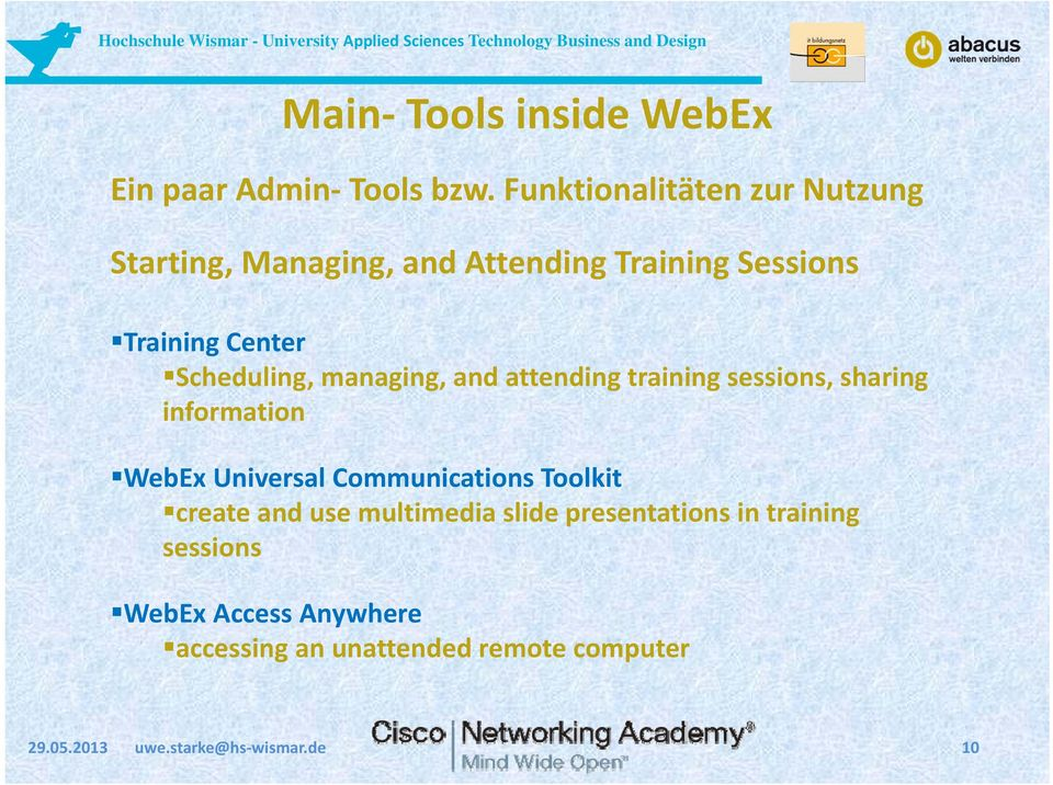 Scheduling, managing, and attending training sessions, sharing information WebEx Universal Communications