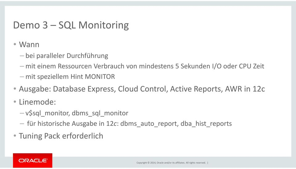 Express, Cloud Control, Active Reports, AWR in 12c Linemode: v$sql_monitor,