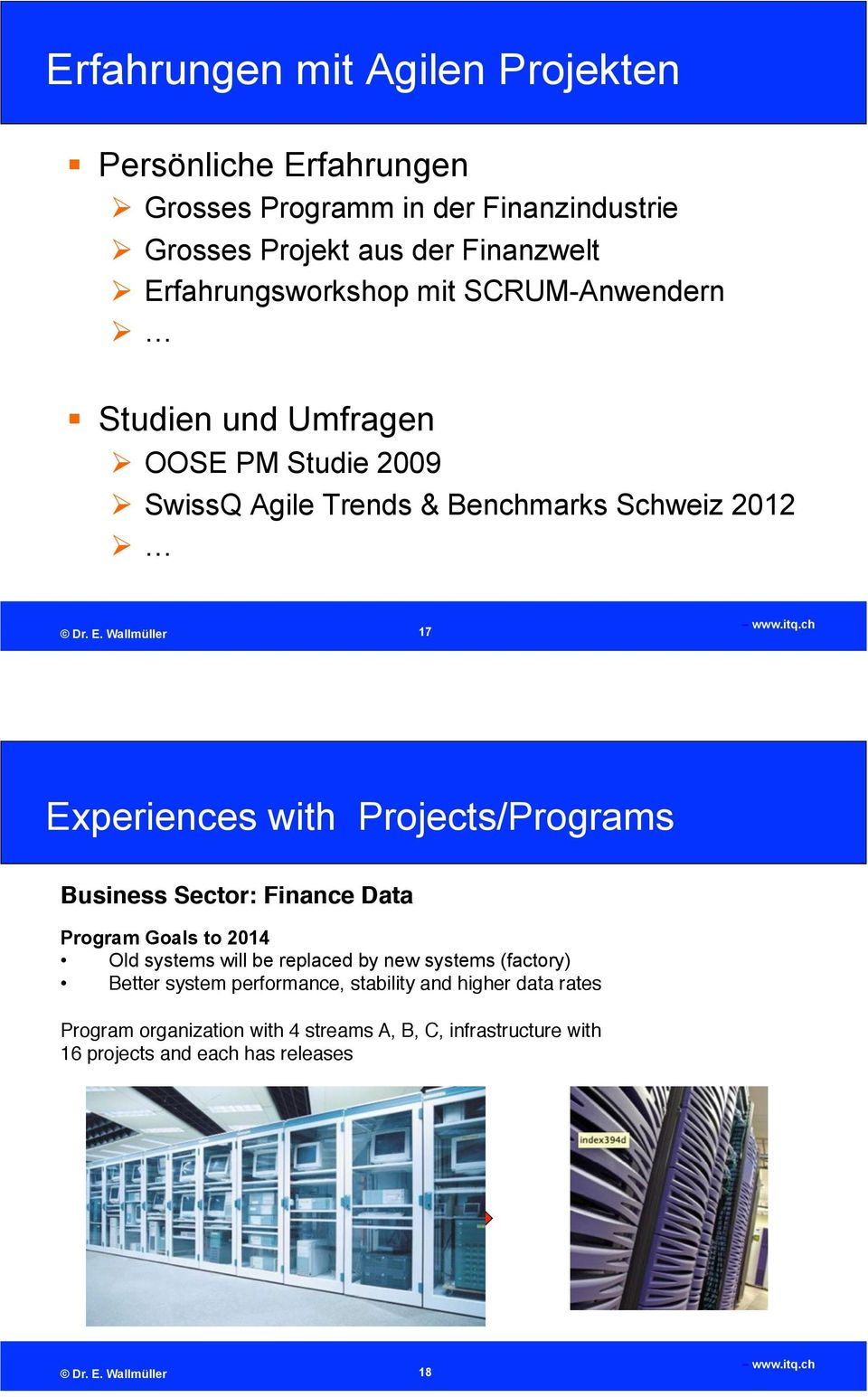 "Studien und Umfragen "" OOSE PM Studie 2009 "" SwissQ Agile Trends & Benchmarks Schweiz 2012 "" 17 Experiences with Projects/Programs Business"