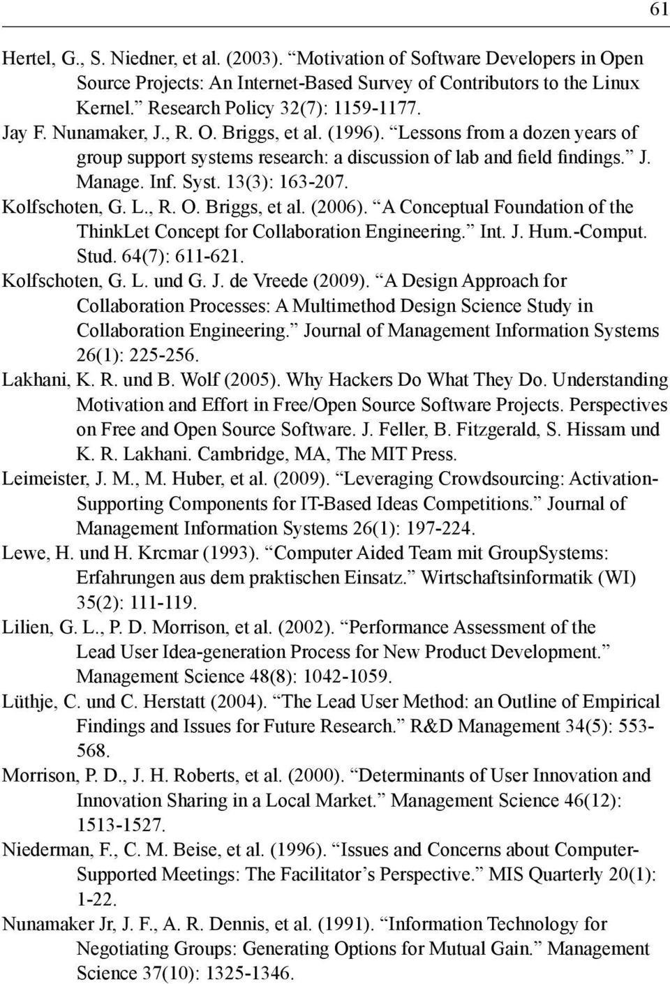 L., R. O. Briggs, et al. (2006). A Conceptual Foundation of the ThinkLet Concept for Collaboration Engineering. Int. J. Hum.-Comput. Stud. 64(7): 611-621. Kolfschoten, G. L. und G. J. de Vreede (2009).
