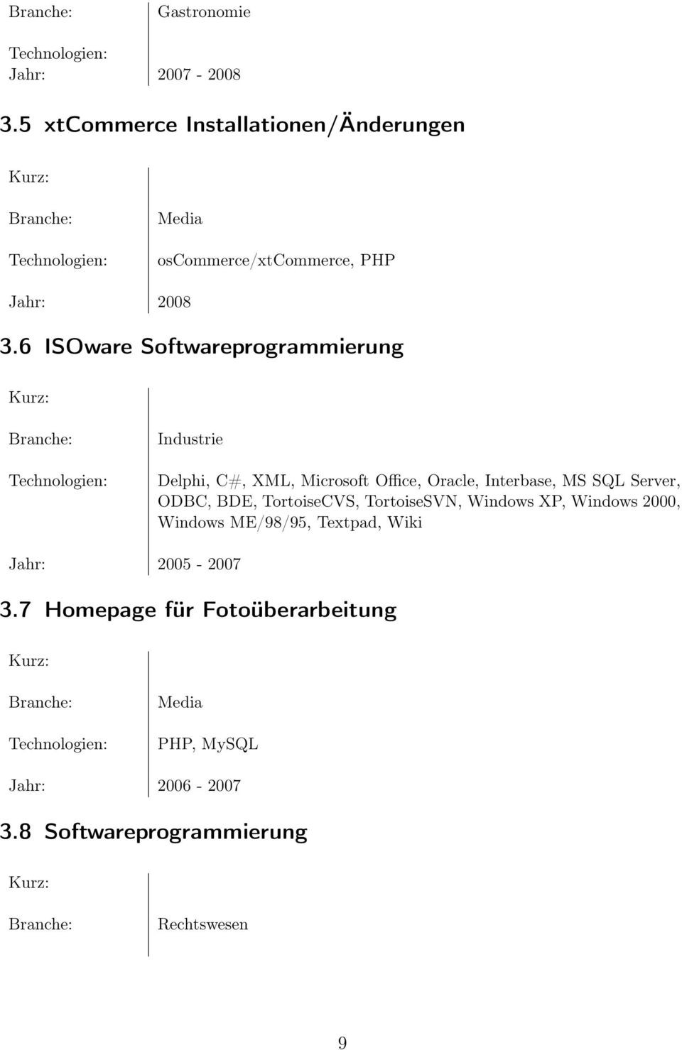 6 ISOware Softwareprogrammierung Industrie Delphi, C#, XML, Microsoft Office, Oracle, Interbase, MS SQL Server,