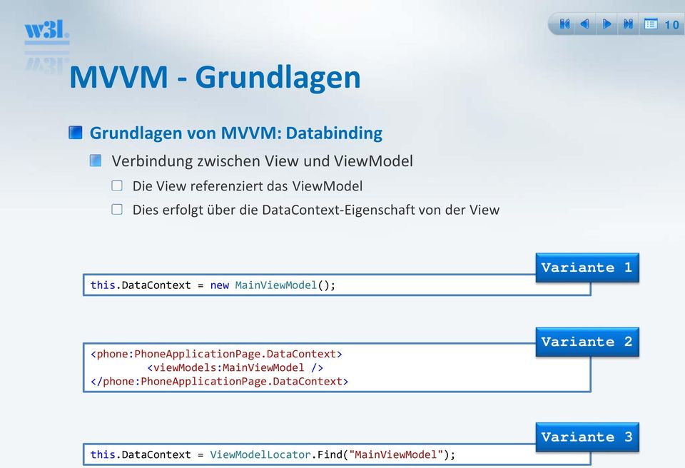 datacontext = new MainViewModel(); Variante 1 <phone:phoneapplicationpage.