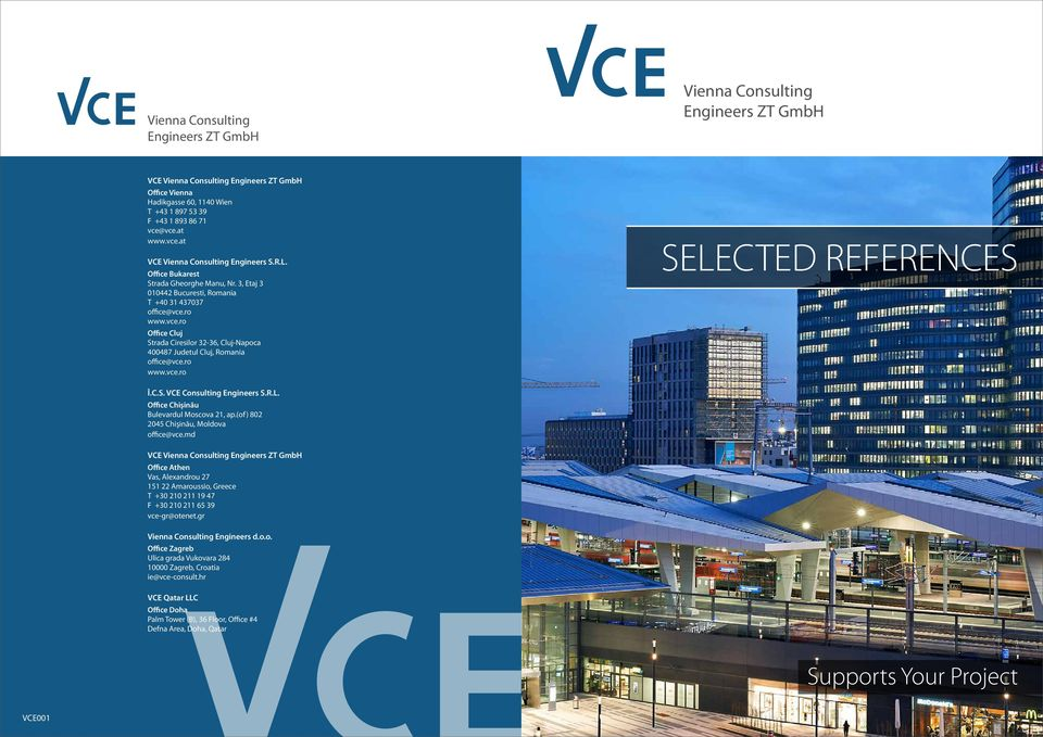 ro www.vce.ro SELECTED REFERENCES Î.C.S. VCE Consulting Engineers S.R.L. Office Chişinău Bulevardul Moscova 21, ap.(of) 802 2045 Chişinău, Moldova office@vce.