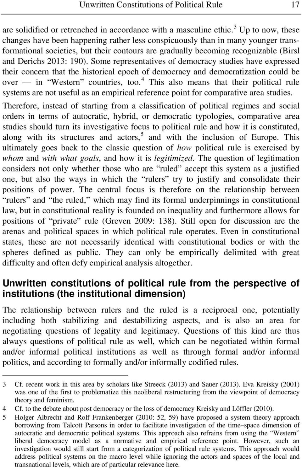 2013: 190). Some representatives of democracy studies have expressed their concern that the historical epoch of democracy and democratization could be over in Western countries, too.